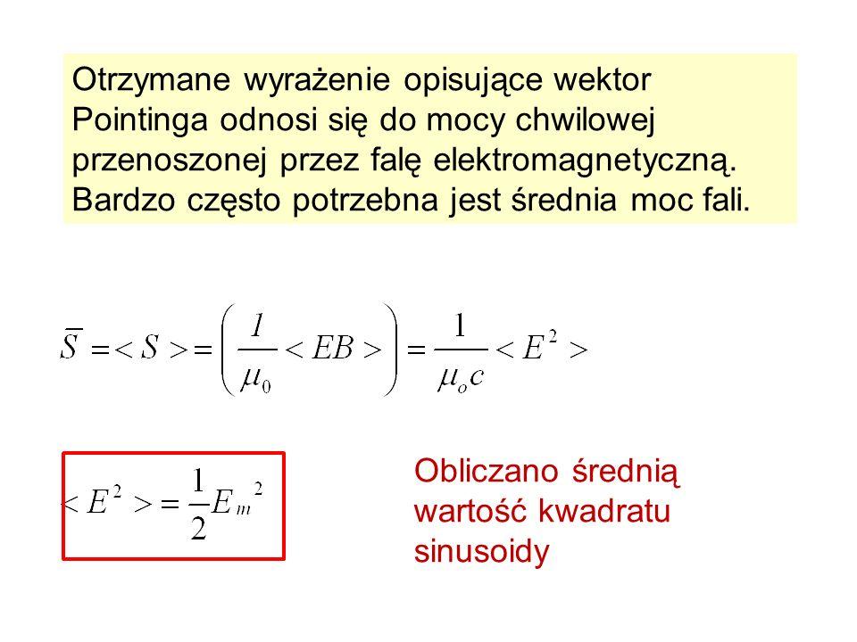 Otrzymane wyrażenie opisujące wektor Pointinga odnosi się do mocy chwilowej przenoszonej przez falę elektromagnetyczną. Bardzo często potrzebna jest ś