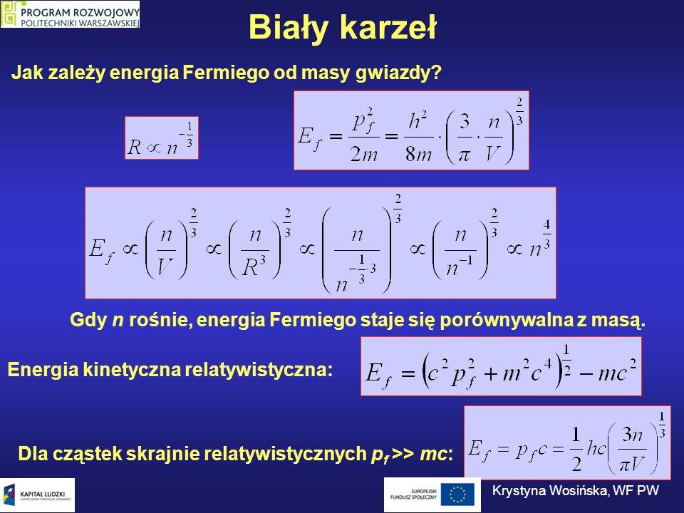 Biały karzeł Gdy n rośnie, energia Fermiego staje się porównywalna z masą. Energia kinetyczna relatywistyczna: Jak zależy energia Fermiego od masy gwi
