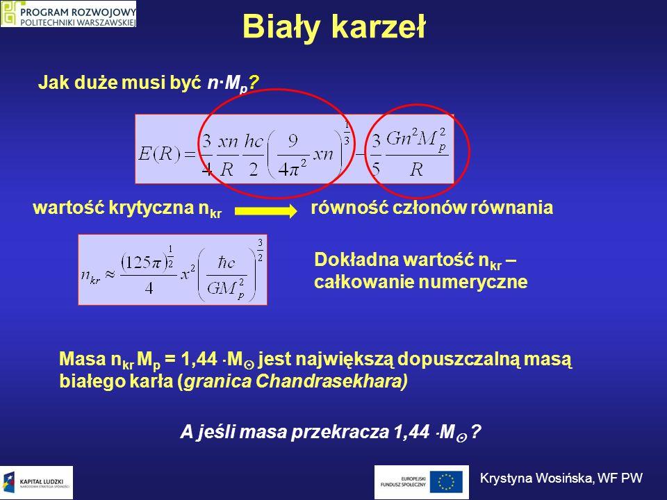Biały karzeł Masa n kr M p = 1,44 M jest największą dopuszczalną masą białego karła (granica Chandrasekhara) A jeśli masa przekracza 1,44 M ? Jak duże