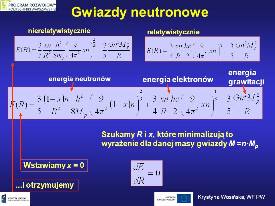 Gwiazdy neutronowe nierelatywistycznie relatywistycznie Szukamy R i x, które minimalizują to wyrażenie dla danej masy gwiazdy M =n·M p Wstawiamy x = 0