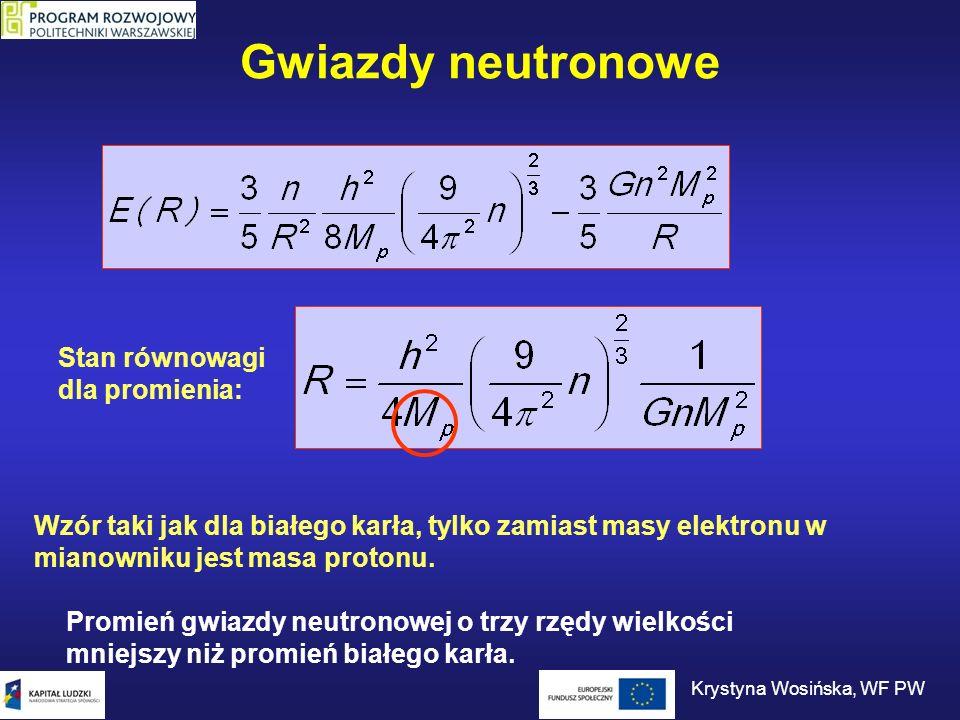 Gwiazdy neutronowe Stan równowagi dla promienia: Wzór taki jak dla białego karła, tylko zamiast masy elektronu w mianowniku jest masa protonu. Promień