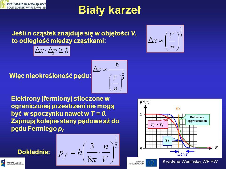Biały karzeł Pędowi Fermiego odpowiada energia Fermiego (nierelatywistycznie): Z równania stanu gazu: Związek między średnią energią kinetyczną a energią Fermiego: Krystyna Wosińska, WF PW