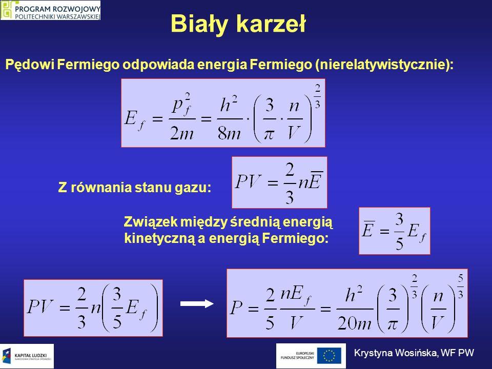 Biały karzeł Pędowi Fermiego odpowiada energia Fermiego (nierelatywistycznie): Z równania stanu gazu: Związek między średnią energią kinetyczną a ener