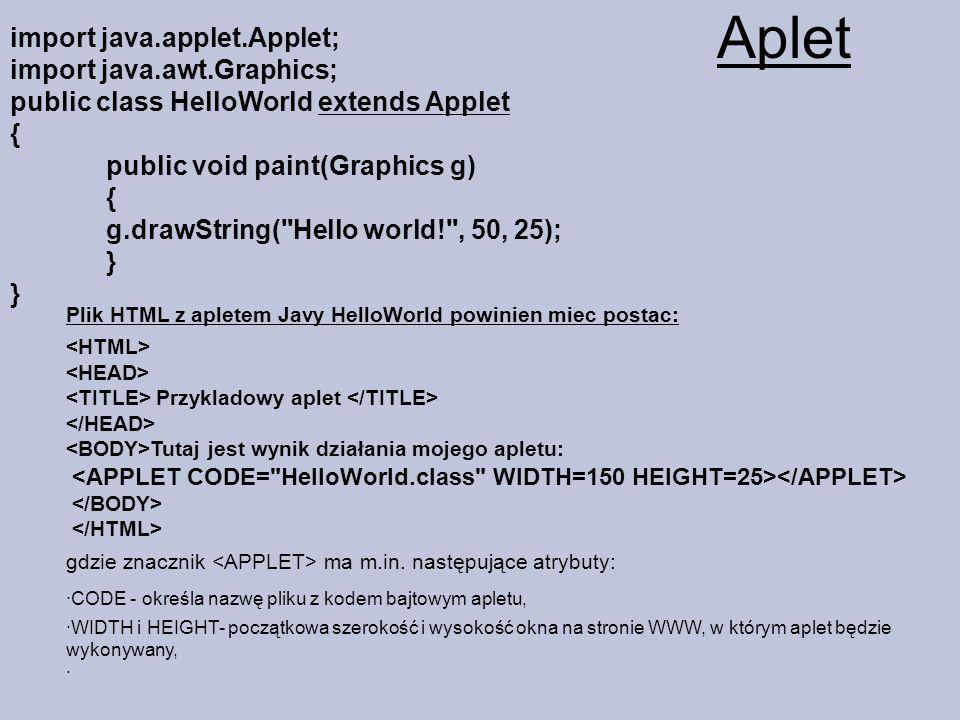 Aplet import java.applet.Applet; import java.awt.Graphics; public class HelloWorld extends Applet { public void paint(Graphics g) { g.drawString(