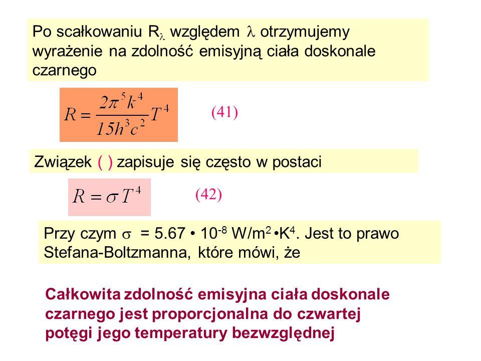 Po scałkowaniu R względem otrzymujemy wyrażenie na zdolność emisyjną ciała doskonale czarnego Związek ( ) zapisuje się często w postaci Przy czym = 5.