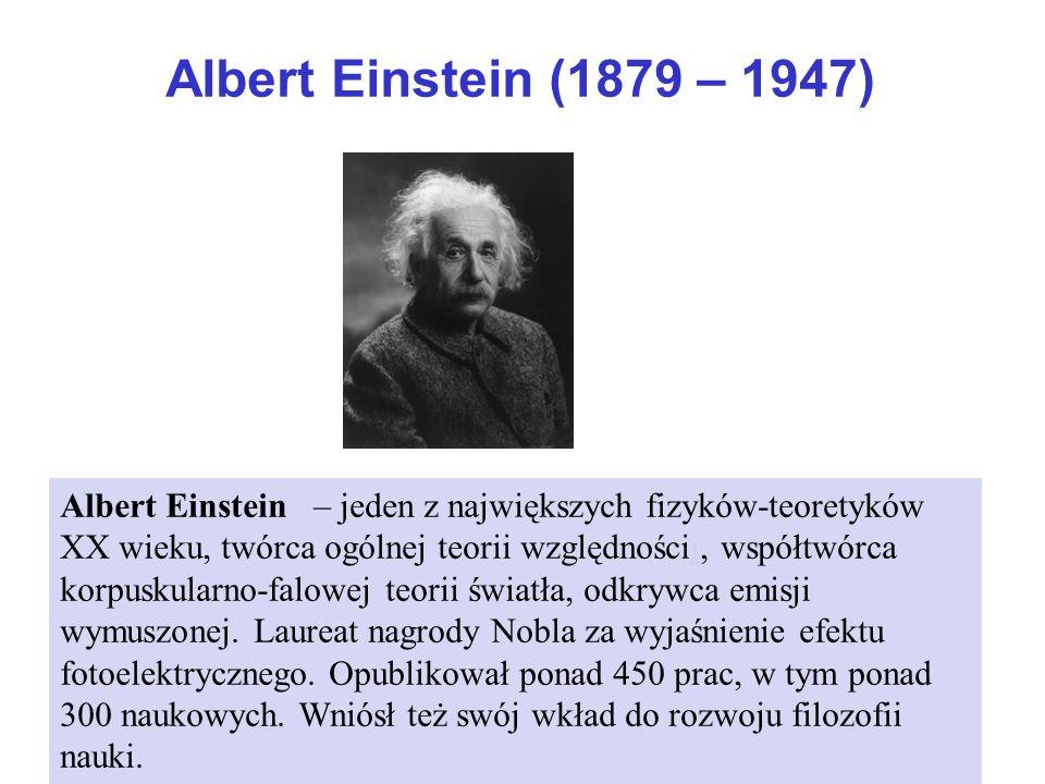 Albert Einstein (1879 – 1947) Albert Einstein – jeden z największych fizyków-teoretyków XX wieku, twórca ogólnej teorii względnościi, współtwórca korp