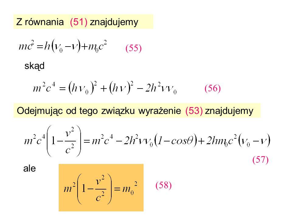 Z równania (51) znajdujemy skąd Odejmując od tego związku wyrażenie (53) znajdujemy ale (55) (56) (57) (58)