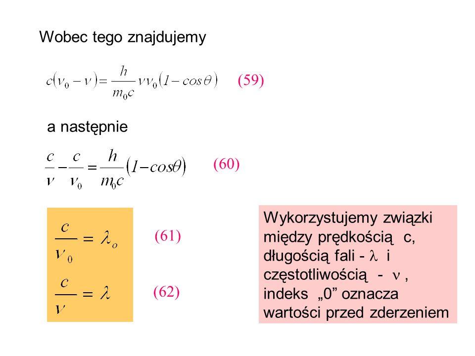 Wobec tego znajdujemy a następnie Wykorzystujemy związki między prędkością c, długością fali - i częstotliwością -, indeks 0 oznacza wartości przed zd