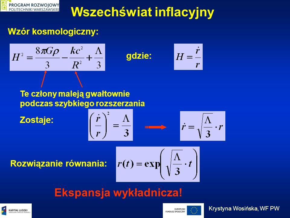 Wszechświat inflacyjny Wzór kosmologiczny: gdzie: Te człony maleją gwałtownie podczas szybkiego rozszerzania Zostaje: Rozwiązanie równania: Ekspansja