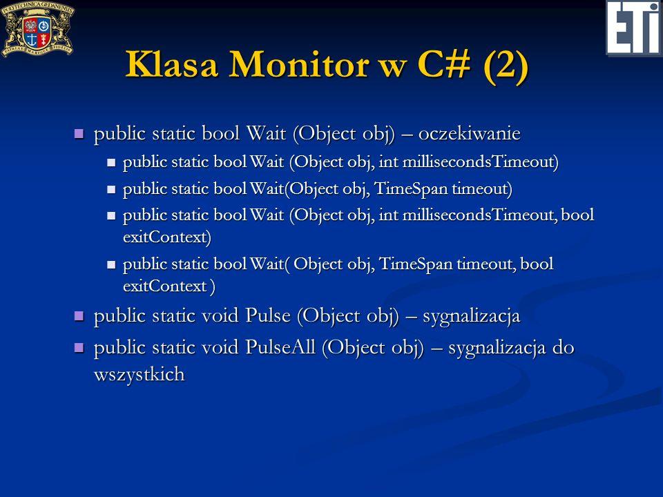 Klasa Monitor w C# (2) public static bool Wait (Object obj) – oczekiwanie public static bool Wait (Object obj) – oczekiwanie public static bool Wait (