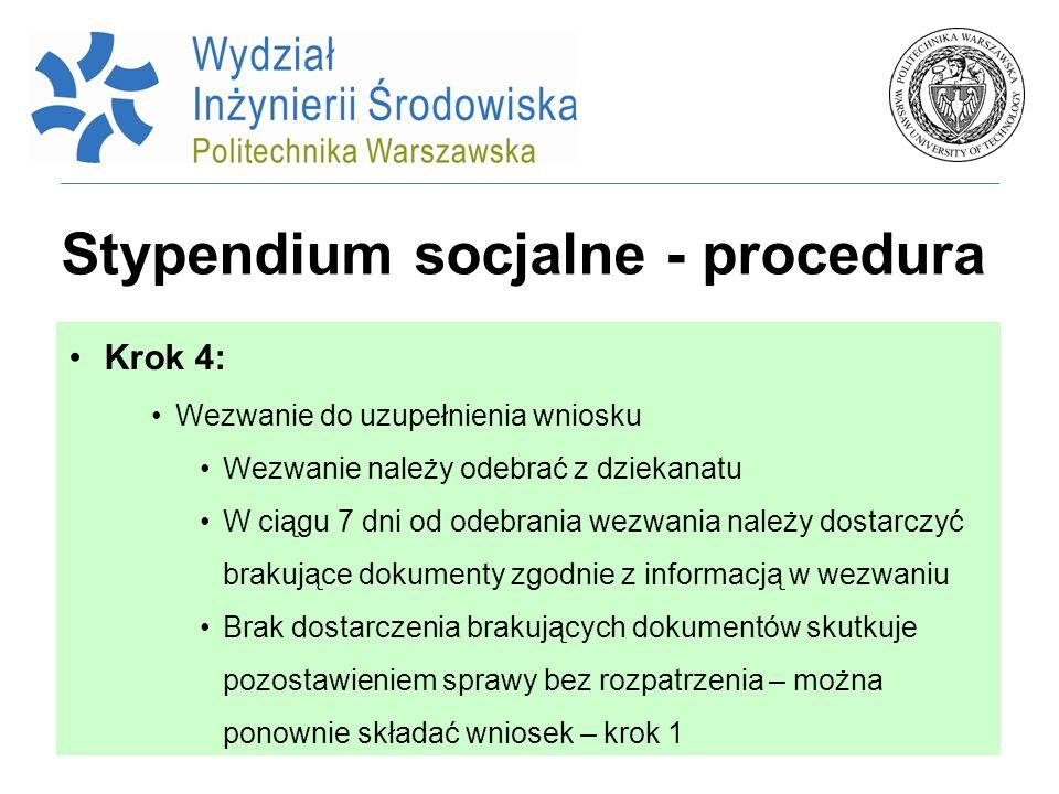 Stypendium socjalne - procedura Krok 4: Wezwanie do uzupełnienia wniosku Wezwanie należy odebrać z dziekanatu W ciągu 7 dni od odebrania wezwania nale