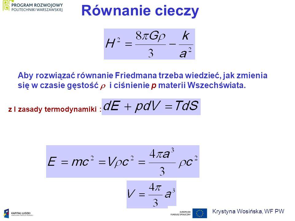 Równanie cieczy Aby rozwiązać równanie Friedmana trzeba wiedzieć, jak zmienia się w czasie gęstość i ciśnienie p materii Wszechświata. z I zasady term