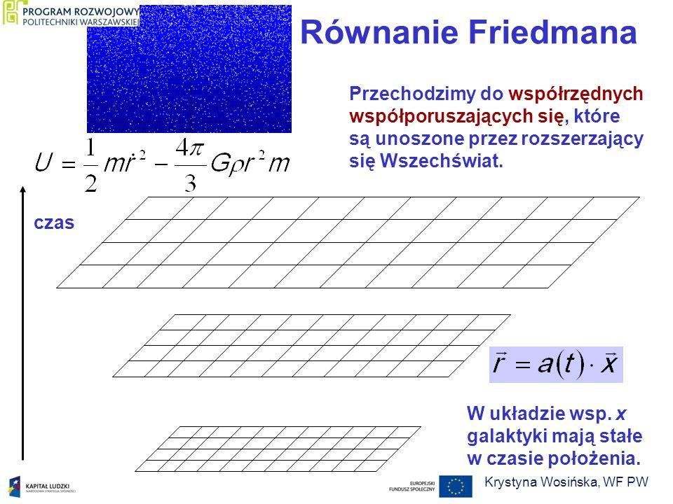Równanie Friedmana Przechodzimy do współrzędnych współporuszających się, które są unoszone przez rozszerzający się Wszechświat. czas W układzie wsp. x