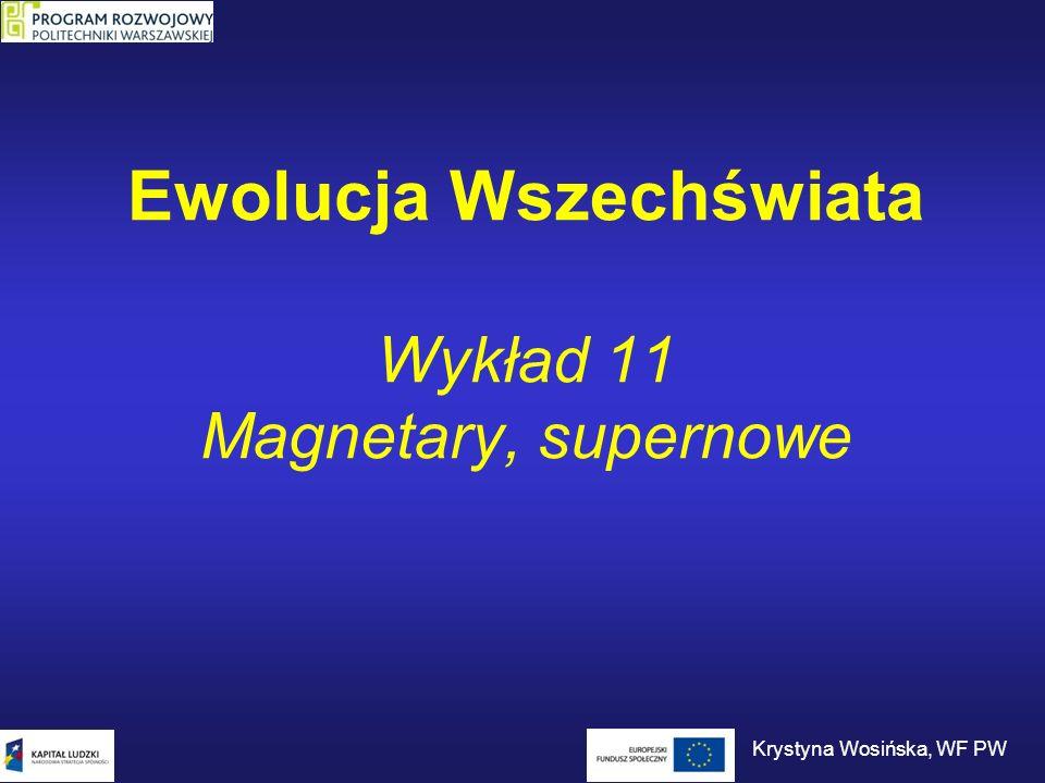 Ewolucja Wszechświata Wykład 11 Magnetary, supernowe Krystyna Wosińska, WF PW