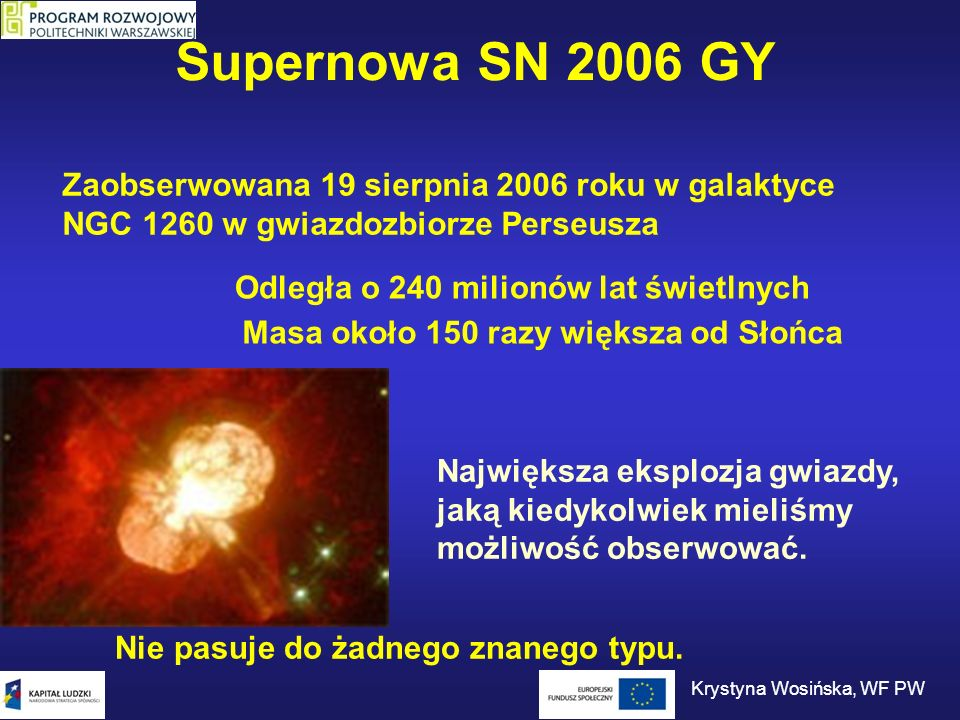 Supernowa SN 2006 GY Zaobserwowana 19 sierpnia 2006 roku w galaktyce NGC 1260 w gwiazdozbiorze Perseusza Odległa o 240 milionów lat świetlnych Masa ok