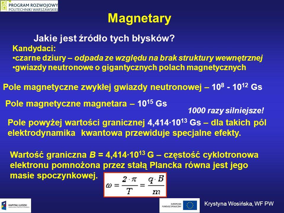 Magnetary Jakie jest źródło tych błysków? Kandydaci: czarne dziury – odpada ze względu na brak struktury wewnętrznej gwiazdy neutronowe o gigantycznyc