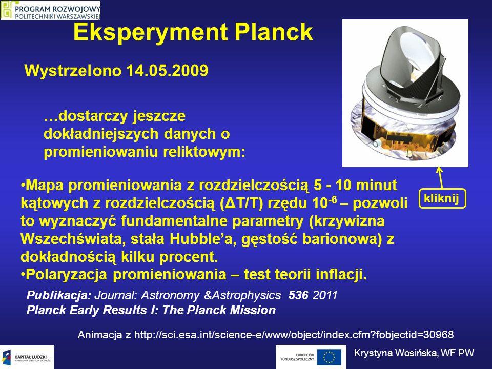 Eksperyment Planck …dostarczy jeszcze dokładniejszych danych o promieniowaniu reliktowym: Mapa promieniowania z rozdzielczością 5 - 10 minut kątowych