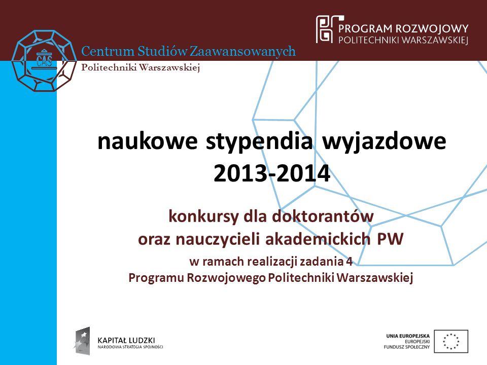 Centrum Studiów Zaawansowanych Politechniki Warszawskiej naukowe stypendia wyjazdowe 2013-2014 konkursy dla doktorantów oraz nauczycieli akademickich