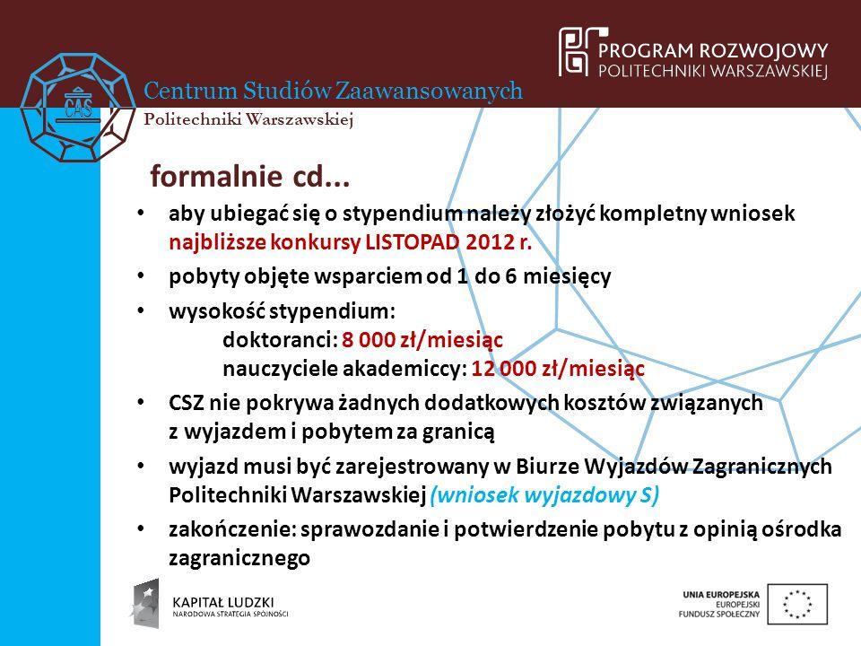 Centrum Studiów Zaawansowanych Politechniki Warszawskiej formalnie cd... aby ubiegać się o stypendium należy złożyć kompletny wniosek najbliższe konku