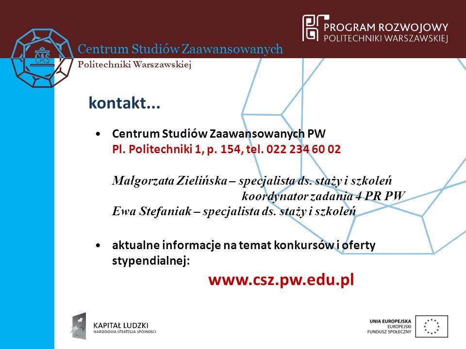 Centrum Studiów Zaawansowanych Politechniki Warszawskiej kontakt... Centrum Studiów Zaawansowanych PW Pl. Politechniki 1, p. 154, tel. 022 234 60 02 M