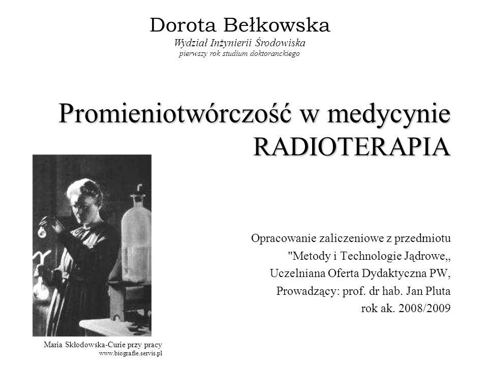 Promieniotwórczość w medycynie RADIOTERAPIA Opracowanie zaliczeniowe z przedmiotu