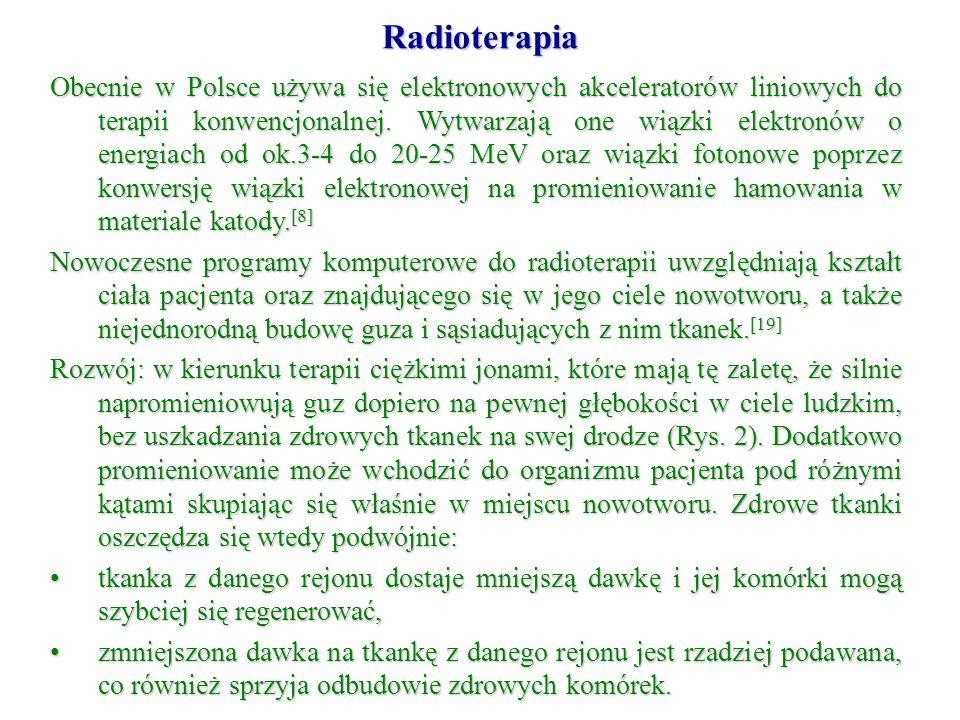 Obecnie w Polsce używa się elektronowych akceleratorów liniowych do terapii konwencjonalnej. Wytwarzają one wiązki elektronów o energiach od ok.3-4 do