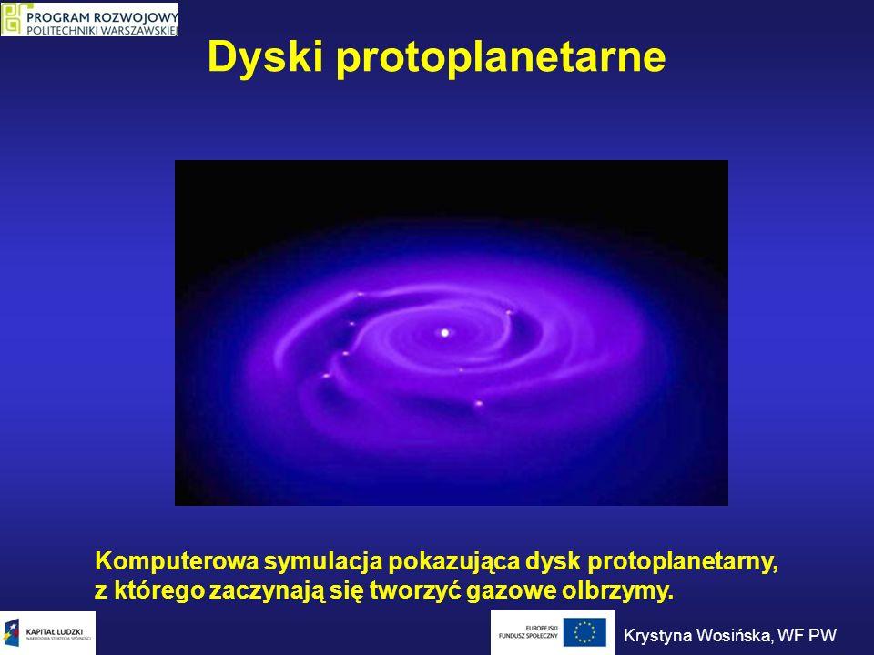 Dyski protoplanetarne Komputerowa symulacja pokazująca dysk protoplanetarny, z którego zaczynają się tworzyć gazowe olbrzymy. Krystyna Wosińska, WF PW