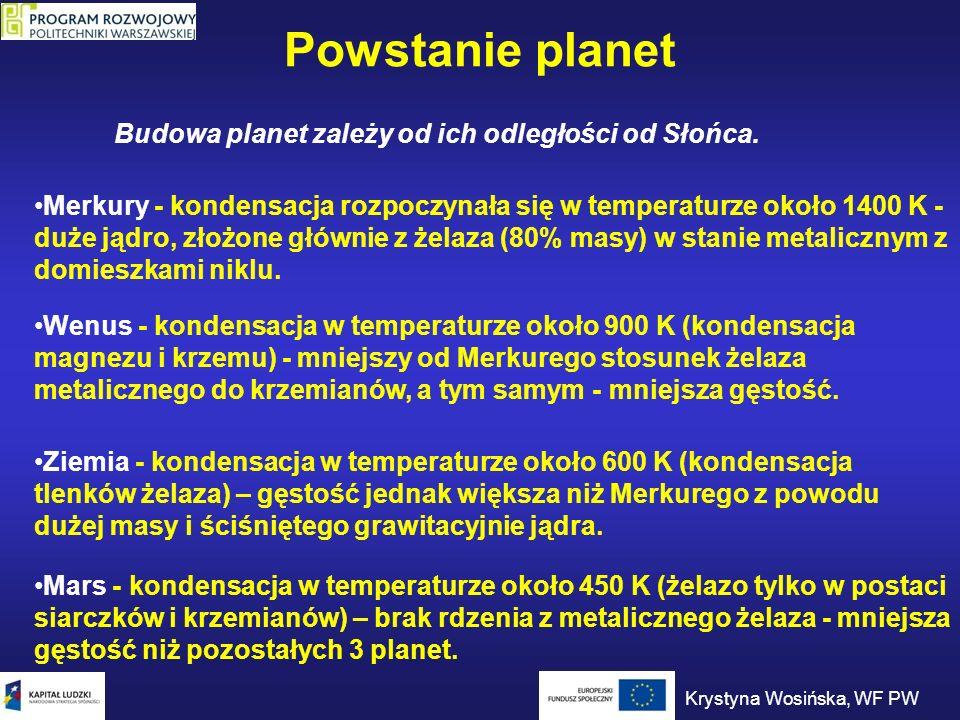 Powstanie planet Budowa planet zależy od ich odległości od Słońca. Merkury - kondensacja rozpoczynała się w temperaturze około 1400 K - duże jądro, zł