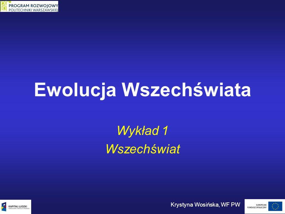 Ewolucja Wszechświata Wykład 1 Wszechświat Krystyna Wosińska, WF PW