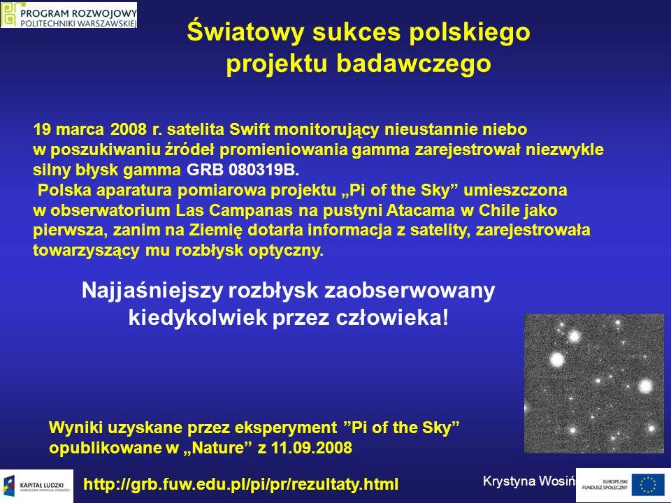 Wyniki uzyskane przez eksperyment Pi of the Sky opublikowane w Nature z 11.09.2008 Światowy sukces polskiego projektu badawczego Krystyna Wosińska, WF
