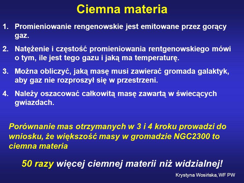 Ciemna materia 1.Promieniowanie rengenowskie jest emitowane przez gorący gaz. 2.Natężenie i częstość promieniowania rentgenowskiego mówi o tym, ile je
