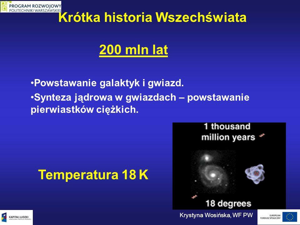 200 mln lat Powstawanie galaktyk i gwiazd. Synteza jądrowa w gwiazdach – powstawanie pierwiastków ciężkich. Temperatura 18 K Krótka historia Wszechświ
