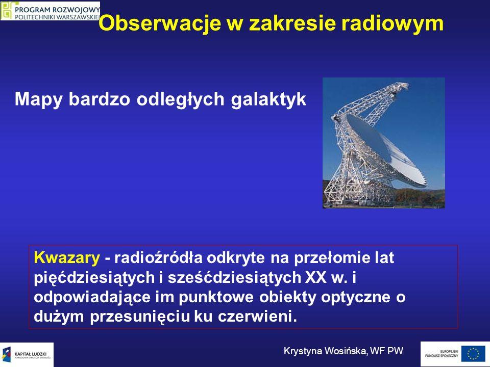 Obserwacje w zakresie radiowym Krystyna Wosińska, WF PW Mapy bardzo odległych galaktyk Kwazary - radioźródła odkryte na przełomie lat pięćdziesiątych