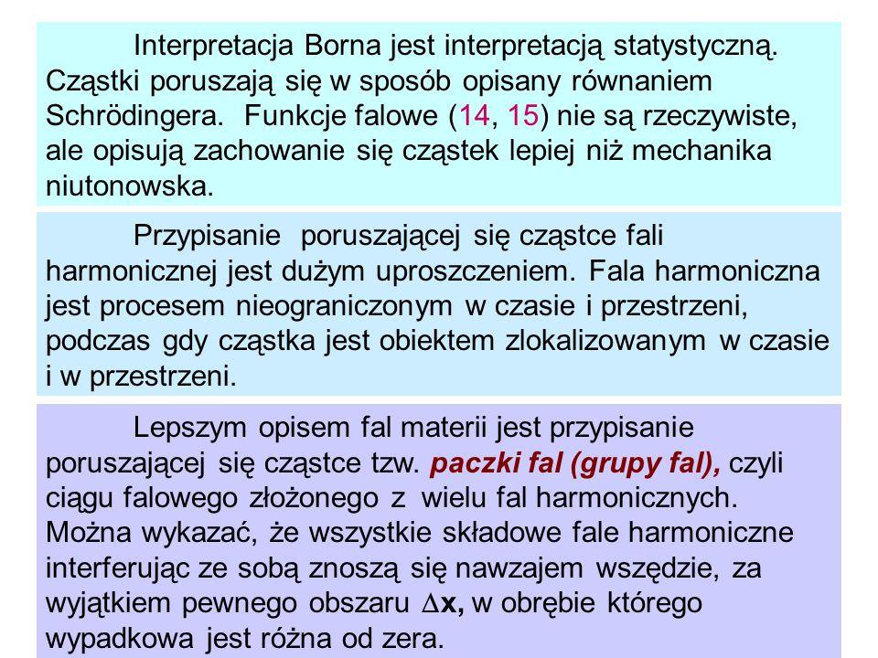 Interpretacja Borna jest interpretacją statystyczną. Cząstki poruszają się w sposób opisany równaniem Schrödingera. Funkcje falowe (14, 15) nie są rze