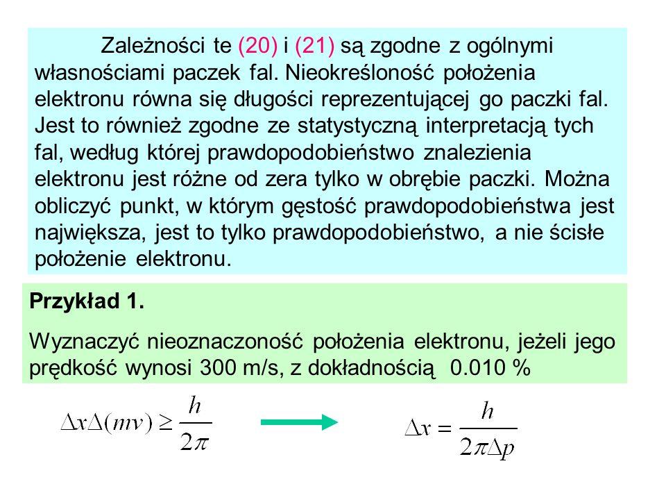 Zależności te (20) i (21) są zgodne z ogólnymi własnościami paczek fal. Nieokreśloność położenia elektronu równa się długości reprezentującej go paczk