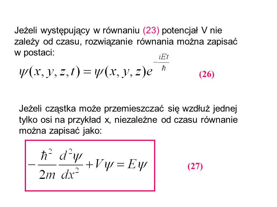 Jeżeli występujący w równaniu (23) potencjał V nie zależy od czasu, rozwiązanie równania można zapisać w postaci: (26) Jeżeli cząstka może przemieszcz