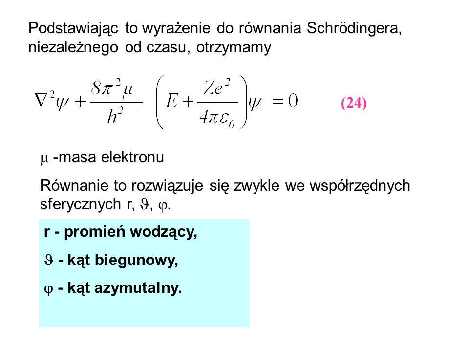 Podstawiając to wyrażenie do równania Schrödingera, niezależnego od czasu, otrzymamy -masa elektronu Równanie to rozwiązuje się zwykle we współrzędnyc