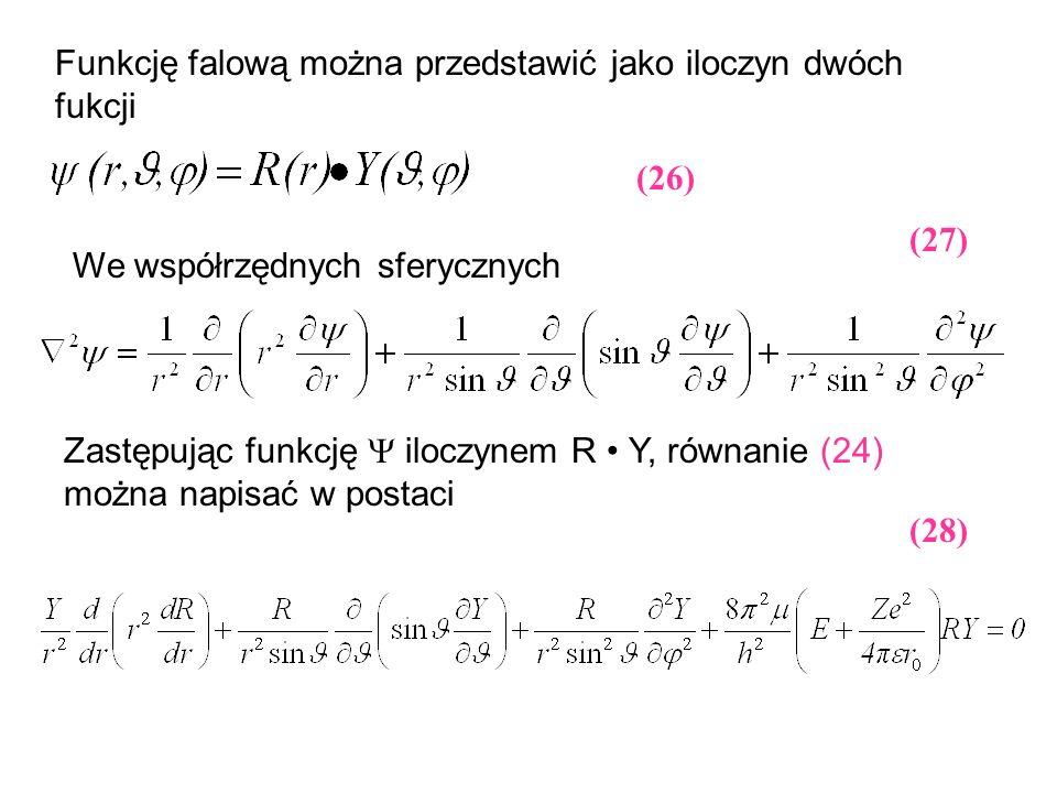 Funkcję falową można przedstawić jako iloczyn dwóch fukcji We współrzędnych sferycznych Zastępując funkcję iloczynem R Y, równanie (24) można napisać