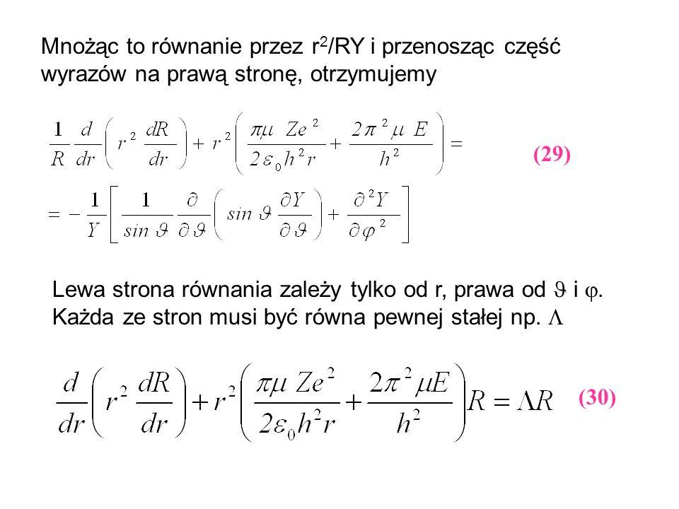 Mnożąc to równanie przez r 2 /RY i przenosząc część wyrazów na prawą stronę, otrzymujemy Lewa strona równania zależy tylko od r, prawa od i. Każda ze