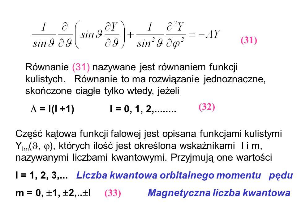 (31) Równanie (31) nazywane jest równaniem funkcji kulistych. Równanie to ma rozwiązanie jednoznaczne, skończone ciągłe tylko wtedy, jeżeli = l(l +1)