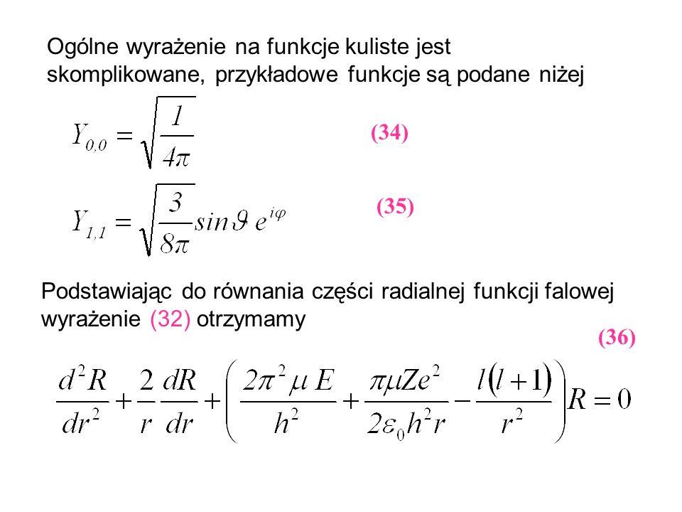 Podstawiając do równania części radialnej funkcji falowej wyrażenie (32) otrzymamy (34) Ogólne wyrażenie na funkcje kuliste jest skomplikowane, przykł