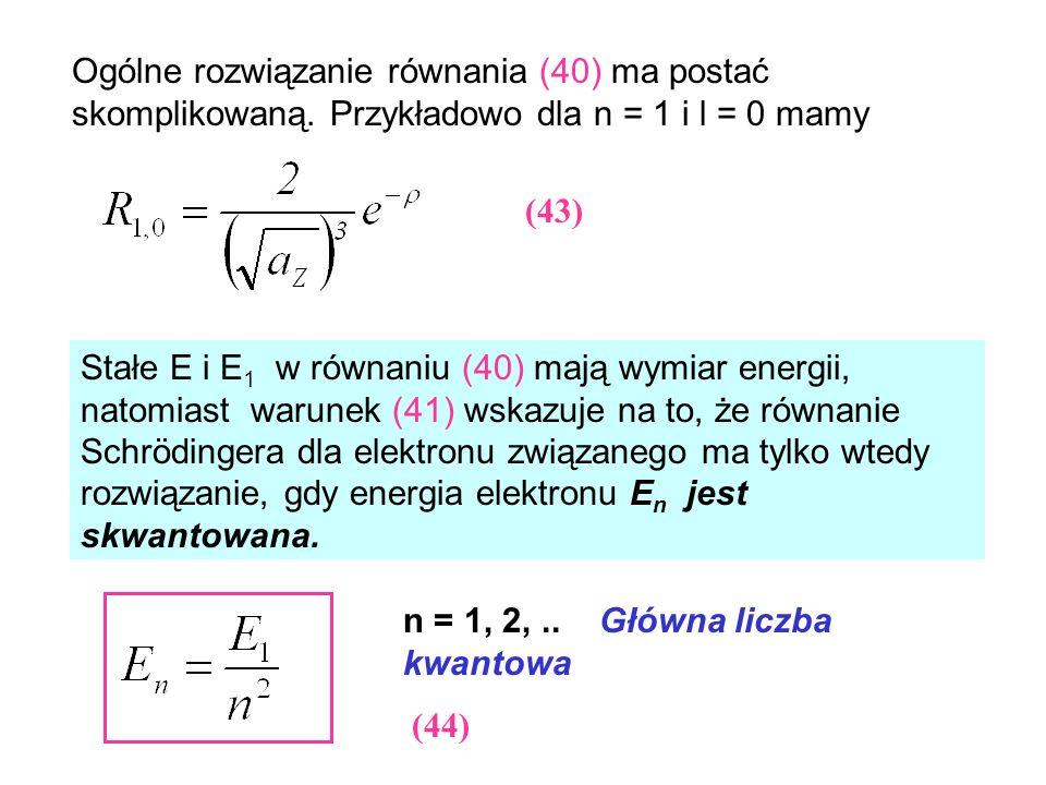 (43) (44) Ogólne rozwiązanie równania (40) ma postać skomplikowaną. Przykładowo dla n = 1 i l = 0 mamy Stałe E i E 1 w równaniu (40) mają wymiar energ