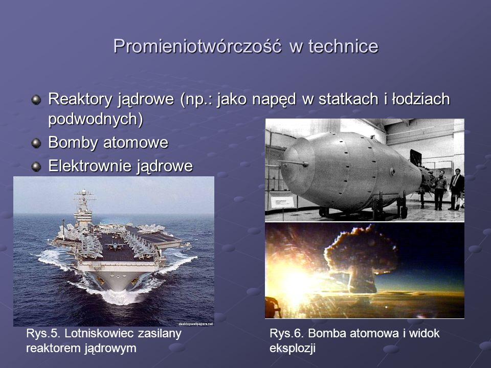 Promieniotwórczość w technice Reaktory jądrowe (np.: jako napęd w statkach i łodziach podwodnych) Bomby atomowe Elektrownie jądrowe Rys.5. Lotniskowie