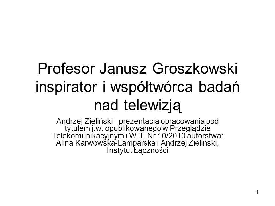 2 Wstęp Działalność naukowa Profesora Janusza Groszkowskiego głównie wiąże się z jego pracą w Politechnice Warszawskiej oraz Państwowym Instytucie Telekomunikacyjnym (PIT) z tym, że po reorganizacji PIT w 1951 roku dalsze ożywione związki Profesor podtrzymywał z Instytutem Łączności (IŁ) jako wieloletni przewodniczący (aż do końca 1981 roku) jego Rady Naukowej.