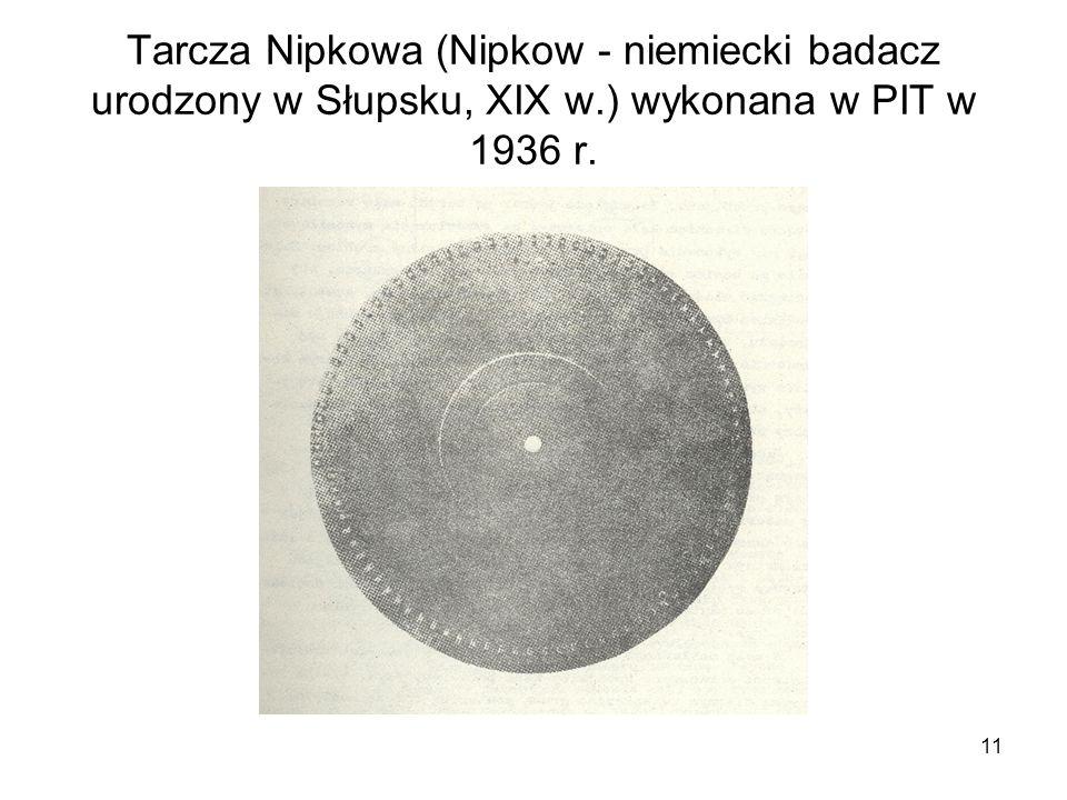 11 Tarcza Nipkowa (Nipkow - niemiecki badacz urodzony w Słupsku, XIX w.) wykonana w PIT w 1936 r.