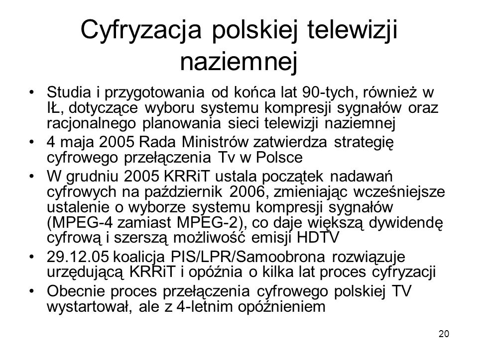 20 Cyfryzacja polskiej telewizji naziemnej Studia i przygotowania od końca lat 90-tych, również w IŁ, dotyczące wyboru systemu kompresji sygnałów oraz