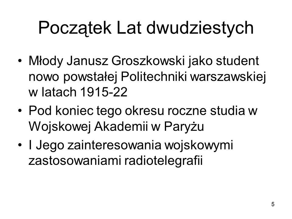 5 Początek Lat dwudziestych Młody Janusz Groszkowski jako student nowo powstałej Politechniki warszawskiej w latach 1915-22 Pod koniec tego okresu roc