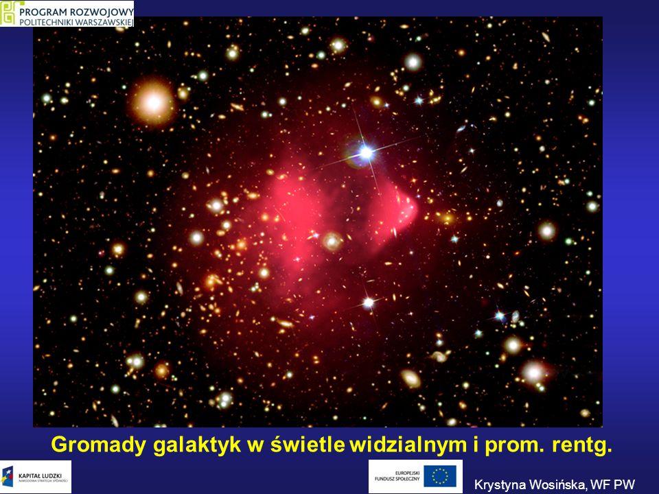 Gromady galaktyk w świetle widzialnym i prom. rentg. Krystyna Wosińska, WF PW
