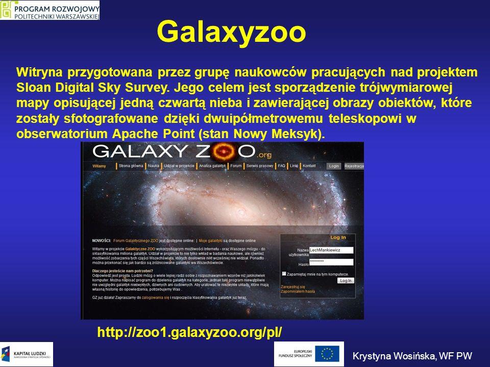 Galaxyzoo http://zoo1.galaxyzoo.org/pl/ Witryna przygotowana przez grupę naukowców pracujących nad projektem Sloan Digital Sky Survey. Jego celem jest