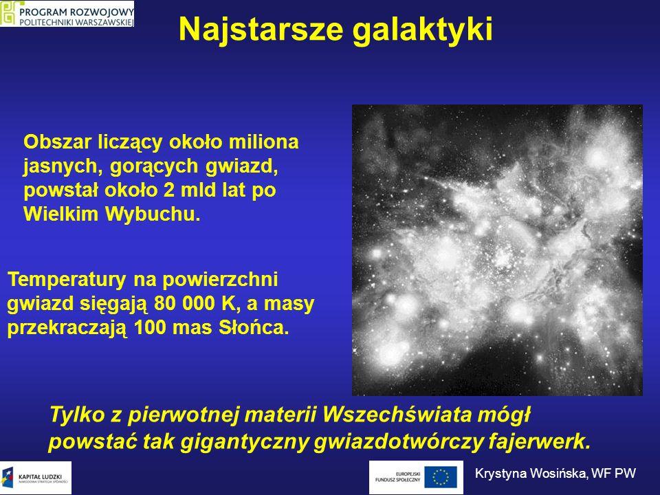 Najstarsze galaktyki Obszar liczący około miliona jasnych, gorących gwiazd, powstał około 2 mld lat po Wielkim Wybuchu. Temperatury na powierzchni gwi